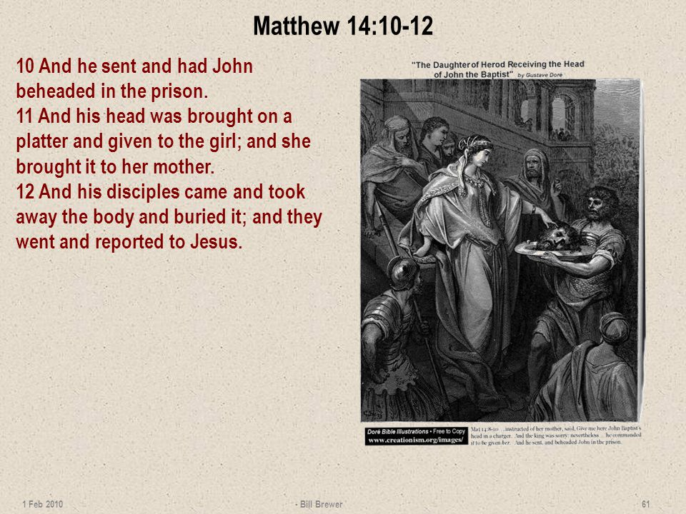 Matthew 14:10-12 10 And he sent and had John beheaded in the prison.
