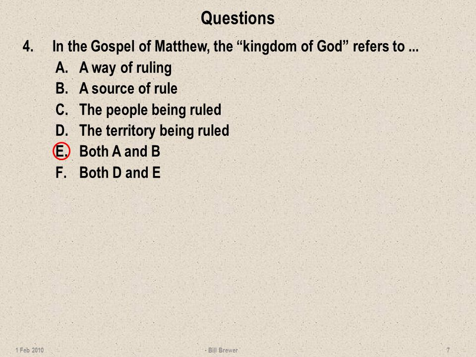 Questions 4.In the Gospel of Matthew, the kingdom of God refers to... A.A way of ruling B.A source of rule C.The people being ruled D.The territory be