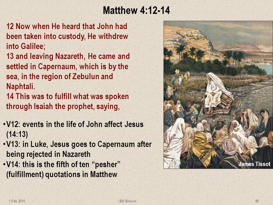 Matthew 4:12-14 12 Now when He heard that John had been taken into custody, He withdrew into Galilee; 13 and leaving Nazareth, He came and settled in