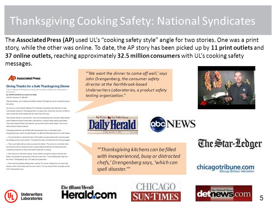Thanksgiving Cooking Safety: National Syndicates 5 The Associated Press (AP) used ULs cooking safety style angle for two stories.