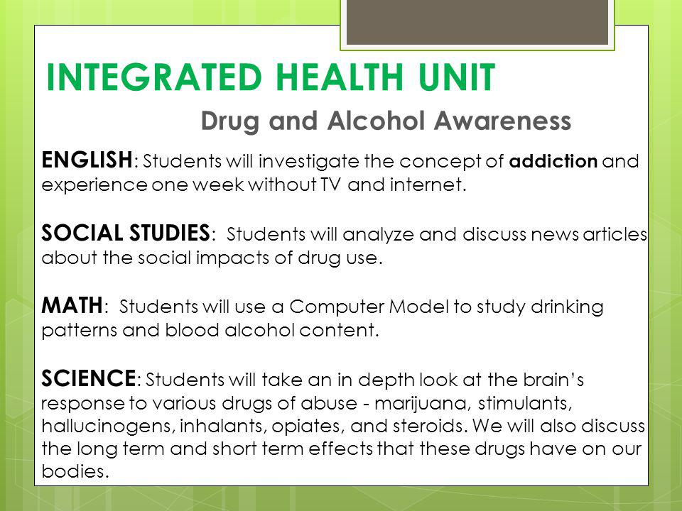 INTEGRATED HEALTH UNIT Drug and Alcohol Awareness ENGLISH : Students will investigate the concept of addiction and experience one week without TV and