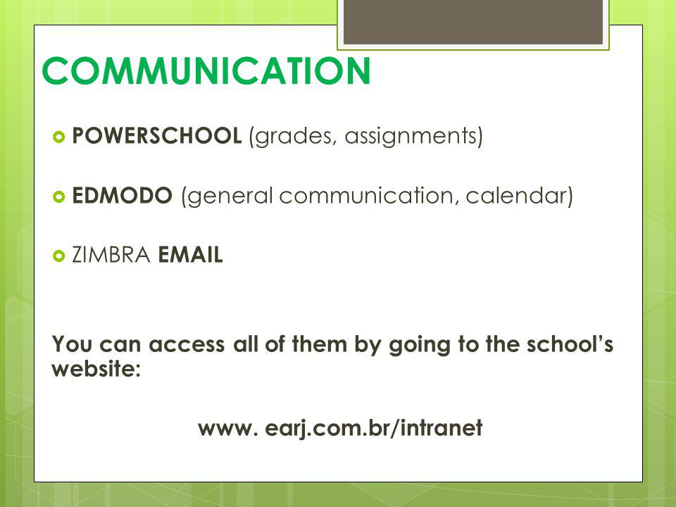 COMMUNICATION POWERSCHOOL (grades, assignments) EDMODO (general communication, calendar) ZIMBRA EMAIL You can access all of them by going to the schoo