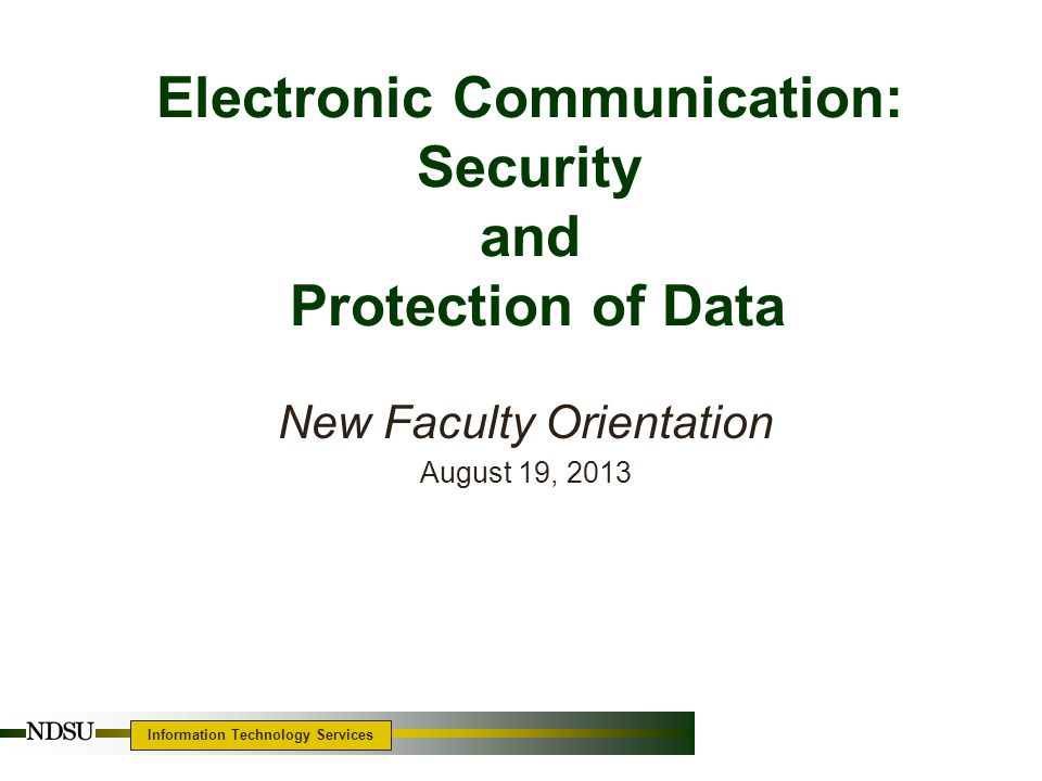 Information Technology Services Software Guidelines License & contractual issues Privacy concerns Security issues Products intended use www.ndsu.edu/its/intellectual_property_copyright/softwareandweb_basedservicesguidelines/ What software is available.