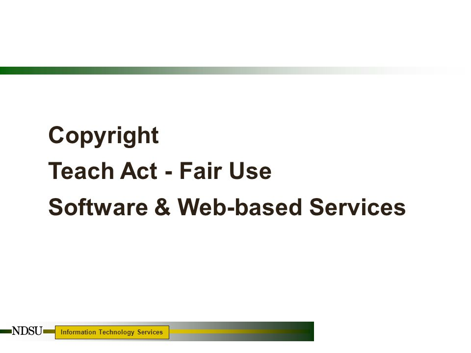 Information Technology Services 13 Copyright Teach Act - Fair Use Software & Web-based Services