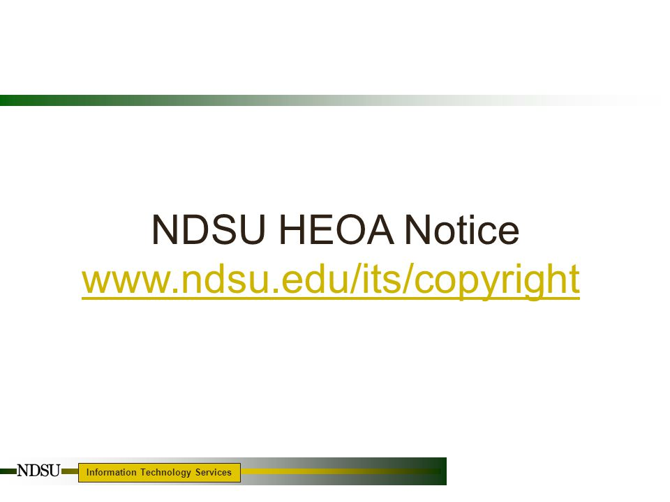 Information Technology Services 17 NDSU HEOA Notice www.ndsu.edu/its/copyright