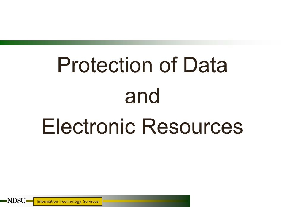Information Technology Services 5 Protection of Data and Electronic Resources