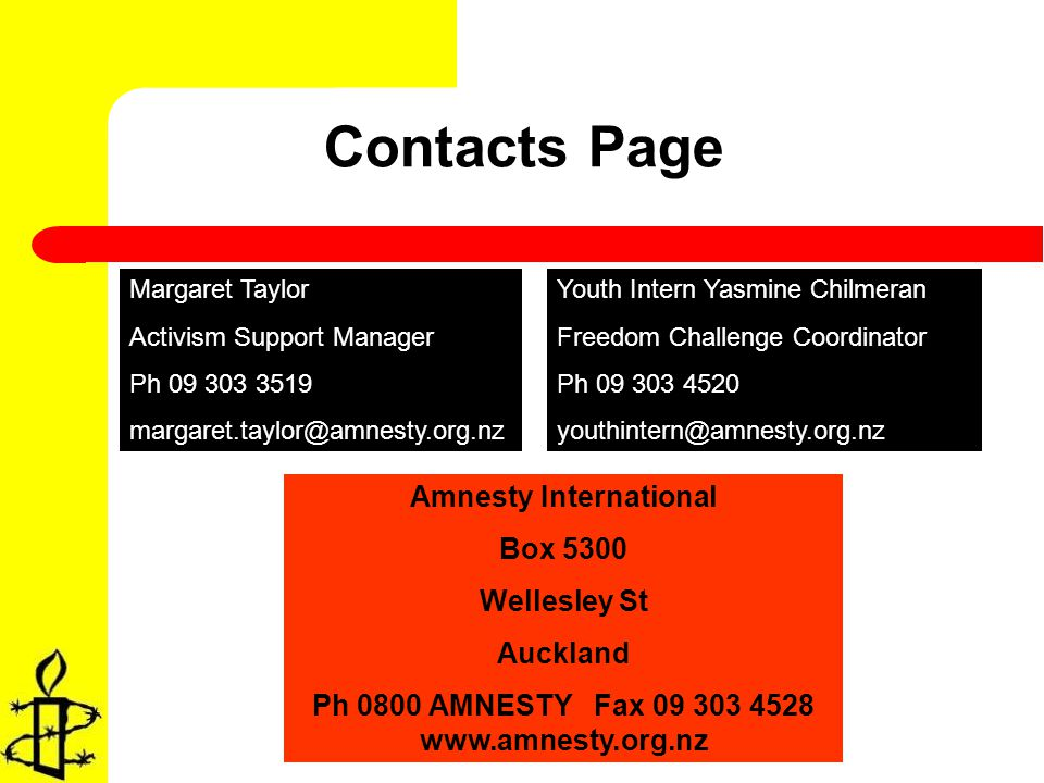 Contacts Page Margaret Taylor Activism Support Manager Ph 09 303 3519 margaret.taylor@amnesty.org.nz Youth Intern Yasmine Chilmeran Freedom Challenge