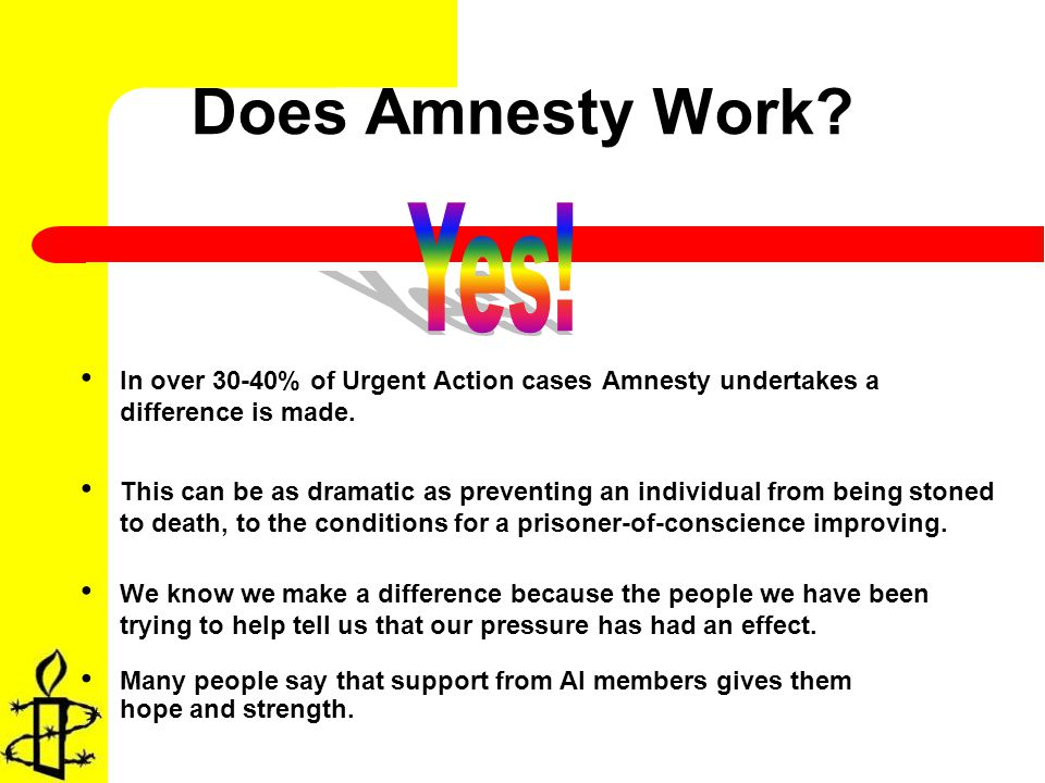 Does Amnesty Work. In over 30-40% of Urgent Action cases Amnesty undertakes a difference is made.