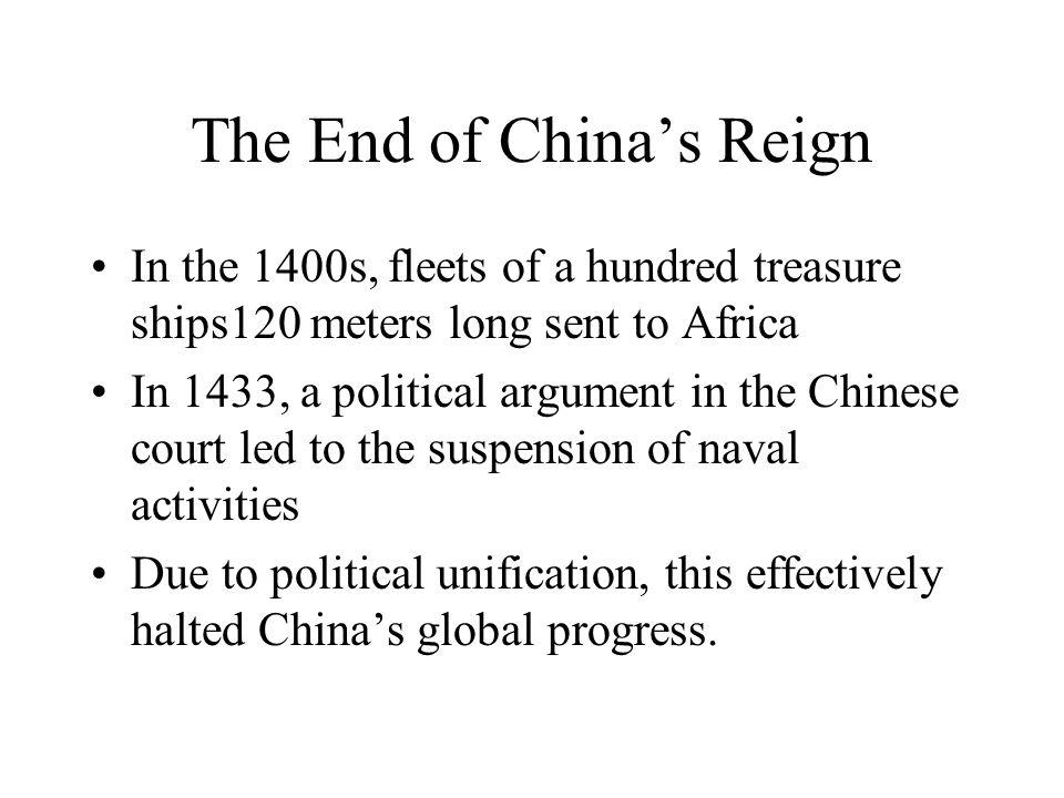 The End of Chinas Reign In the 1400s, fleets of a hundred treasure ships120 meters long sent to Africa In 1433, a political argument in the Chinese co