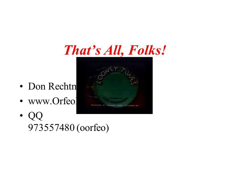 Thats All, Folks! Don Rechtman www.OrfeoMusic.org QQ 973557480 (oorfeo)
