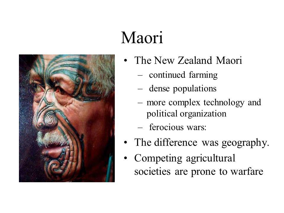 Maori The New Zealand Maori – continued farming – dense populations –more complex technology and political organization – ferocious wars: The differen