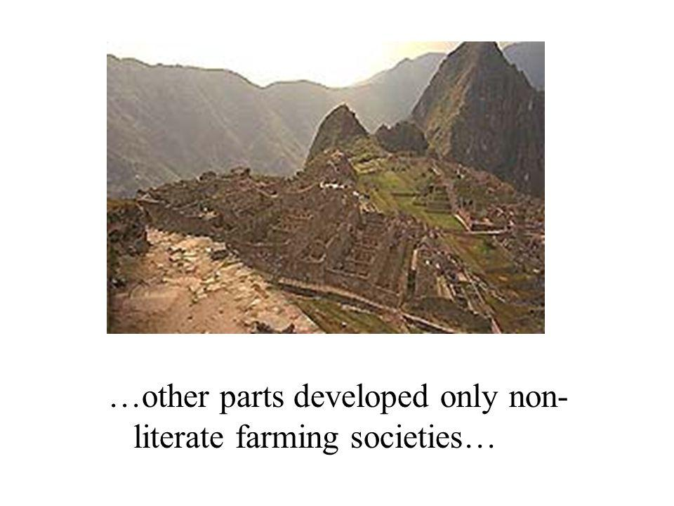 …other parts developed only non- literate farming societies…