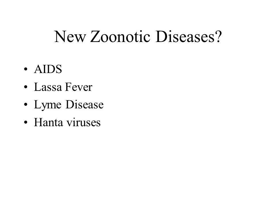 New Zoonotic Diseases? AIDS Lassa Fever Lyme Disease Hanta viruses