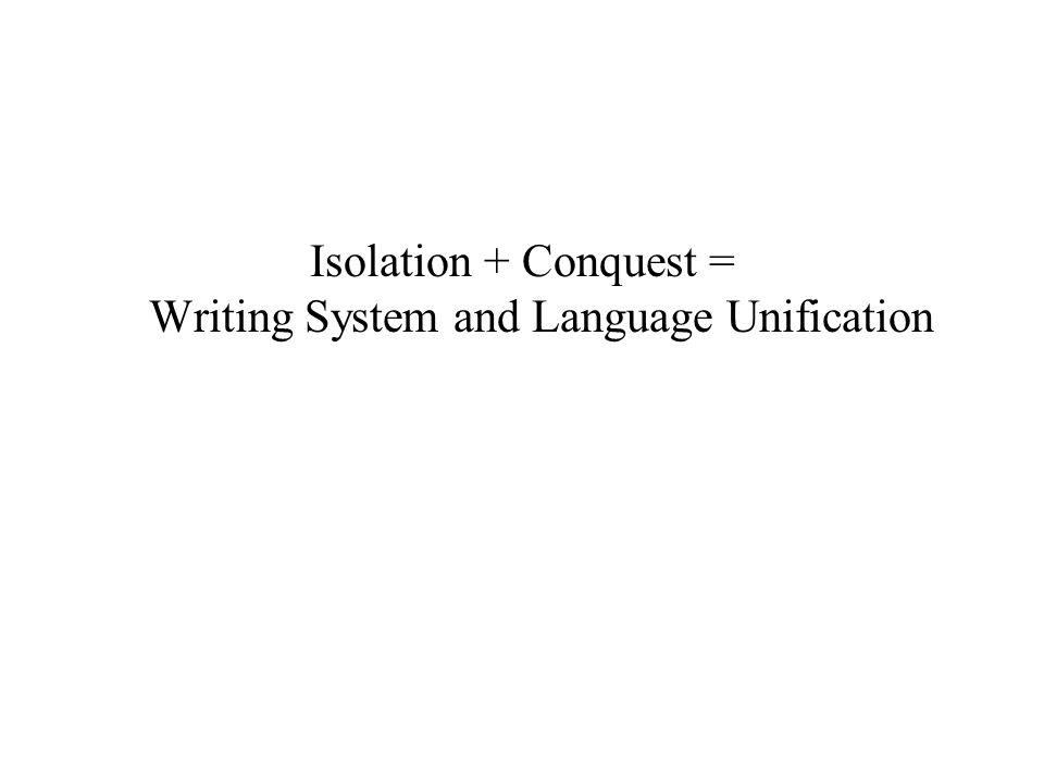 Isolation + Conquest = Writing System and Language Unification