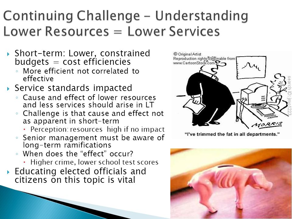 38 Continuing Challenge - Understanding Lower Resources = Lower Services Short-term: Lower, constrained budgets = cost efficiencies More efficient not correlated to effective Service standards impacted Cause and effect of lower resources and less services should arise in LT Challenge is that cause and effect not as apparent in short-term Perception: resources high if no impact Senior management must be aware of long-term ramifications When does the effect occur.
