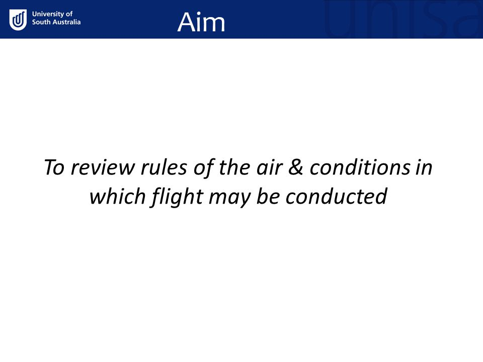 Aim To review rules of the air & conditions in which flight may be conducted