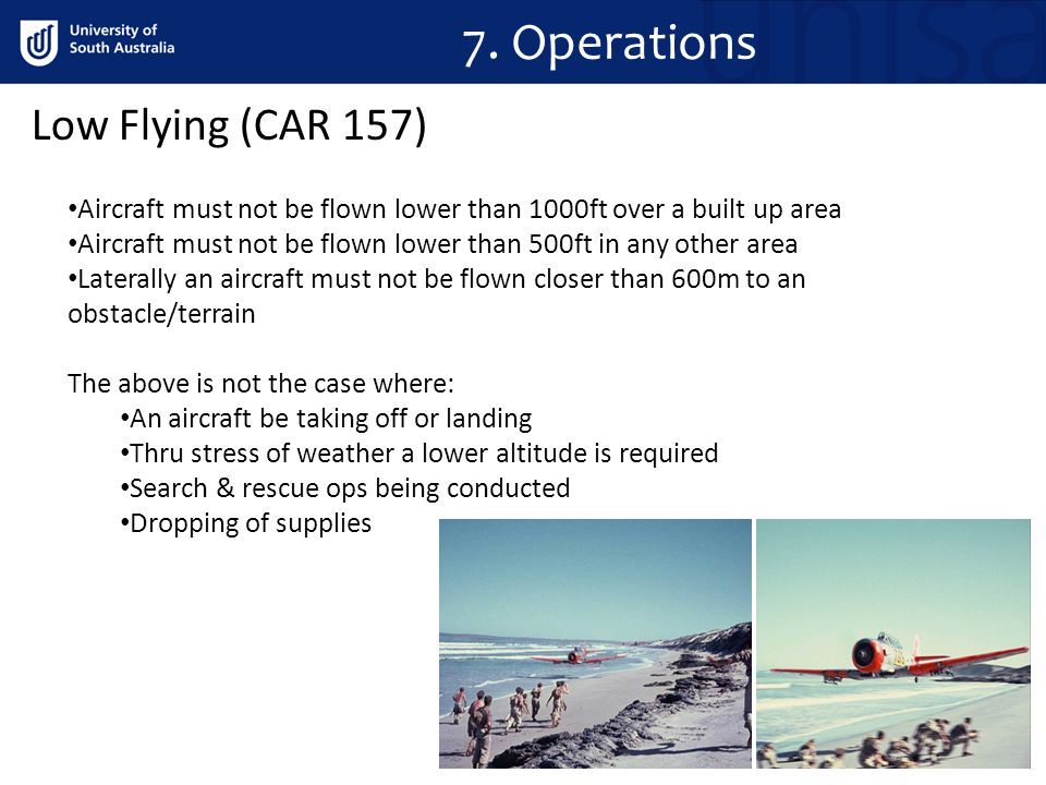 7. Operations Aircraft must not be flown lower than 1000ft over a built up area Aircraft must not be flown lower than 500ft in any other area Laterall