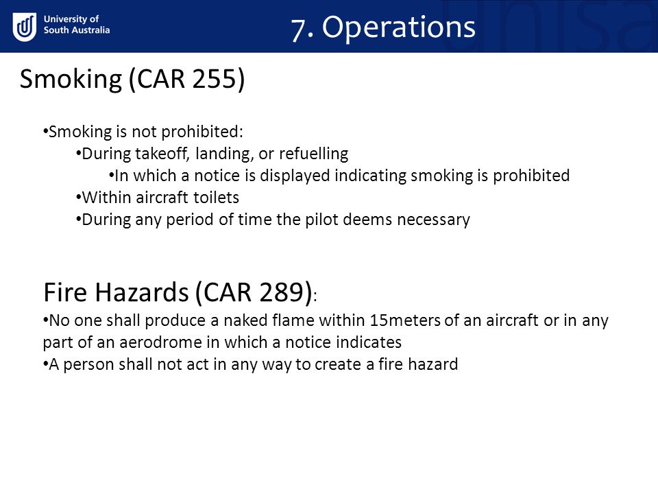 7. Operations Smoking is not prohibited: During takeoff, landing, or refuelling In which a notice is displayed indicating smoking is prohibited Within