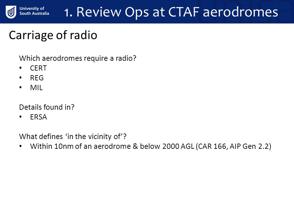 1.Review Ops at CTAF aerodromes Which aerodromes require a radio.