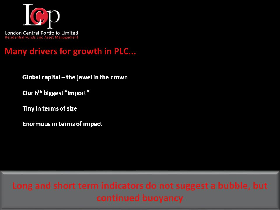 Global capital – the jewel in the crown Our 6 th biggest import Many drivers for growth in PLC...