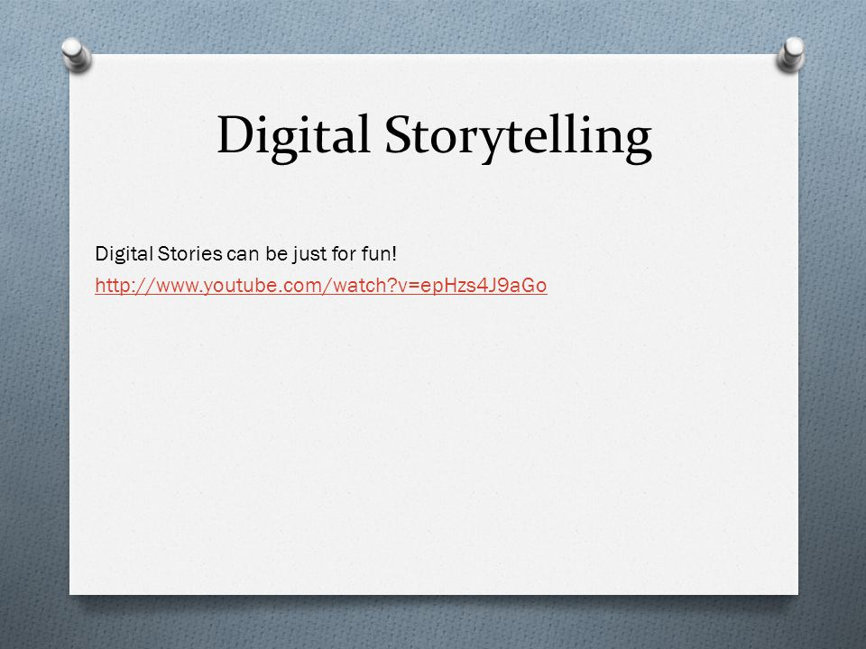 Digital Storytelling Digital Stories can be just for fun.