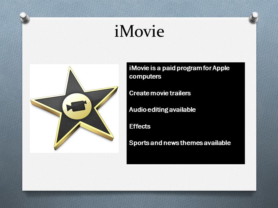 iMovie iMovie is a paid program for Apple computers Create movie trailers Audio editing available Effects Sports and news themes available