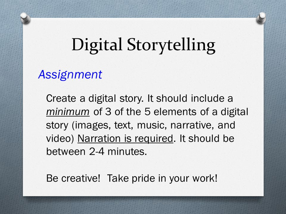 Digital Storytelling Assignment Create a digital story.
