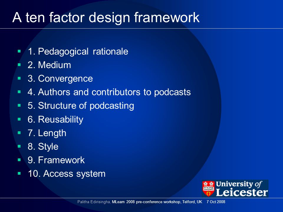 A ten factor design framework 1. Pedagogical rationale 2. Medium 3. Convergence 4. Authors and contributors to podcasts 5. Structure of podcasting 6.