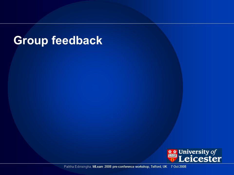 Group feedback Palitha Edirisingha, MLearn 2008 pre-conference workshop, Telford, UK 7 Oct 2008