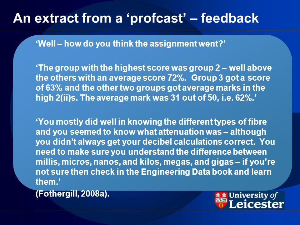 An extract from a profcast – feedback Well – how do you think the assignment went? The group with the highest score was group 2 – well above the other