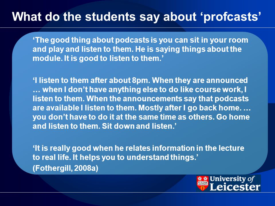 What do the students say about profcasts The good thing about podcasts is you can sit in your room and play and listen to them.