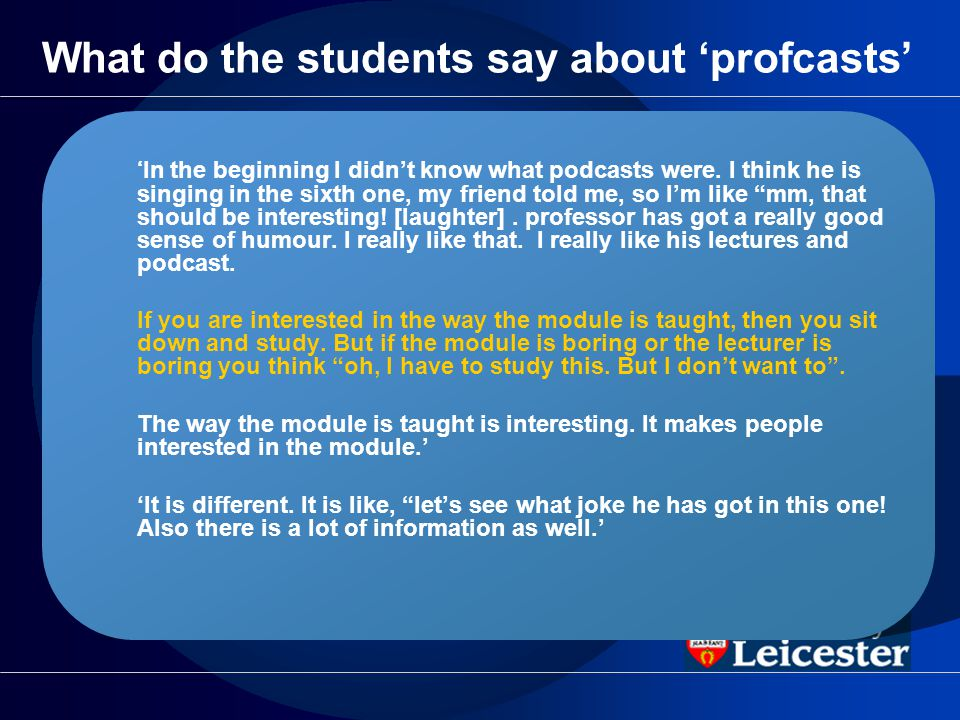 What do the students say about profcasts In the beginning I didnt know what podcasts were.