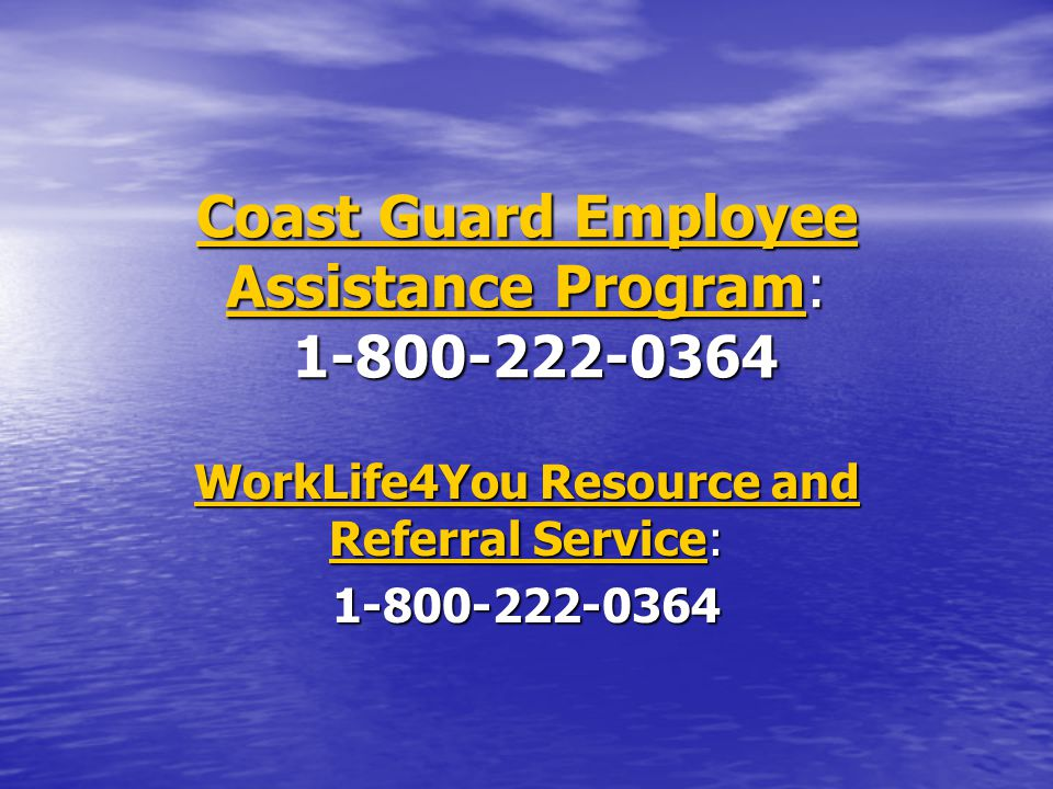 Coast Guard Employee Assistance ProgramCoast Guard Employee Assistance Program: 1-800-222-0364 Coast Guard Employee Assistance Program WorkLife4You Re