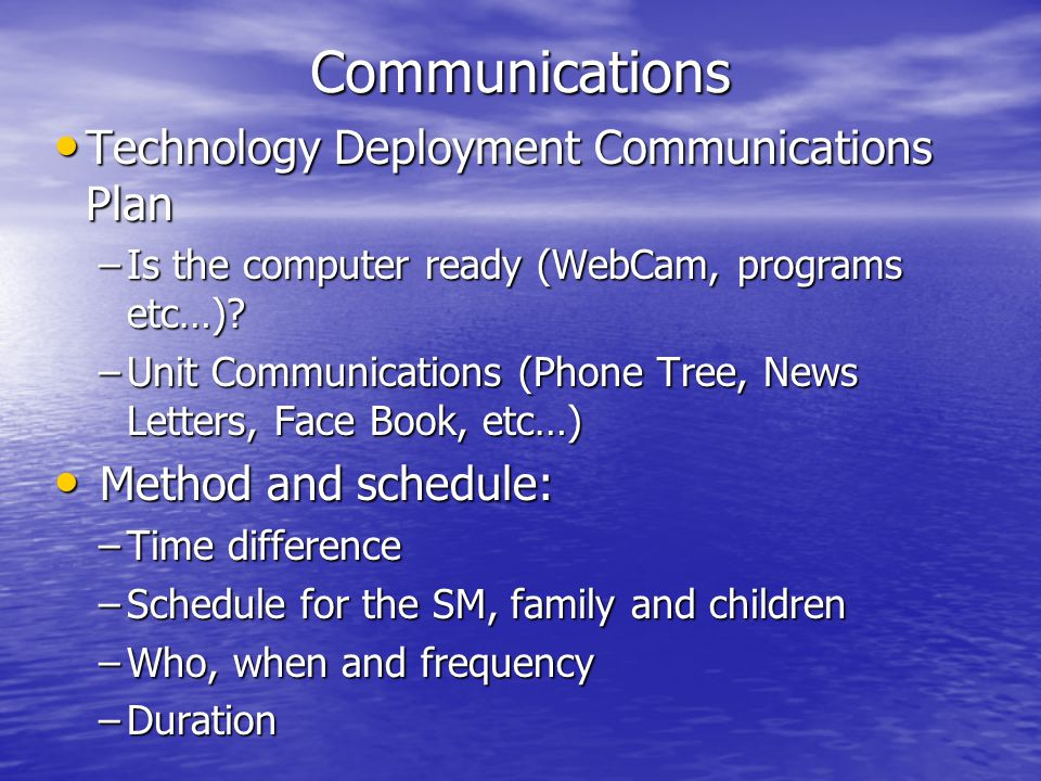 Communications Technology Deployment Communications Plan Technology Deployment Communications Plan –Is the computer ready (WebCam, programs etc…).
