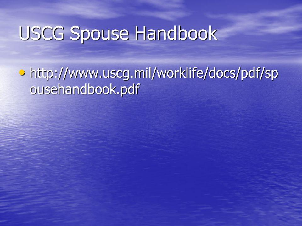 USCG Spouse Handbook http://www.uscg.mil/worklife/docs/pdf/sp ousehandbook.pdf http://www.uscg.mil/worklife/docs/pdf/sp ousehandbook.pdf
