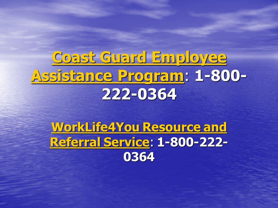 Coast Guard Employee Assistance ProgramCoast Guard Employee Assistance Program: 1-800- 222-0364 Coast Guard Employee Assistance Program WorkLife4You R