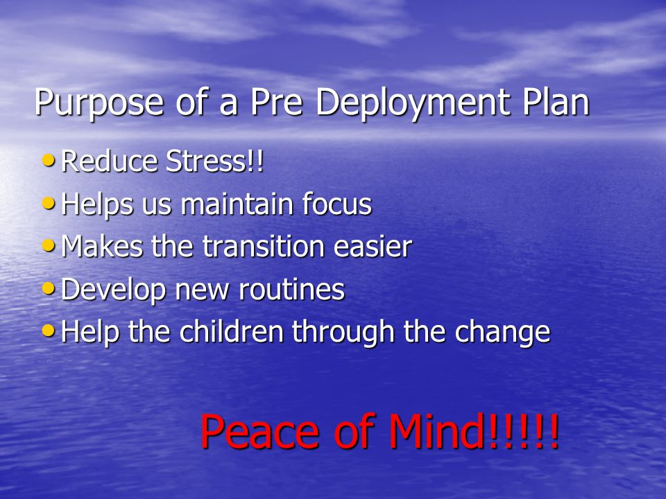 Purpose of a Pre Deployment Plan Reduce Stress!. Reduce Stress!.