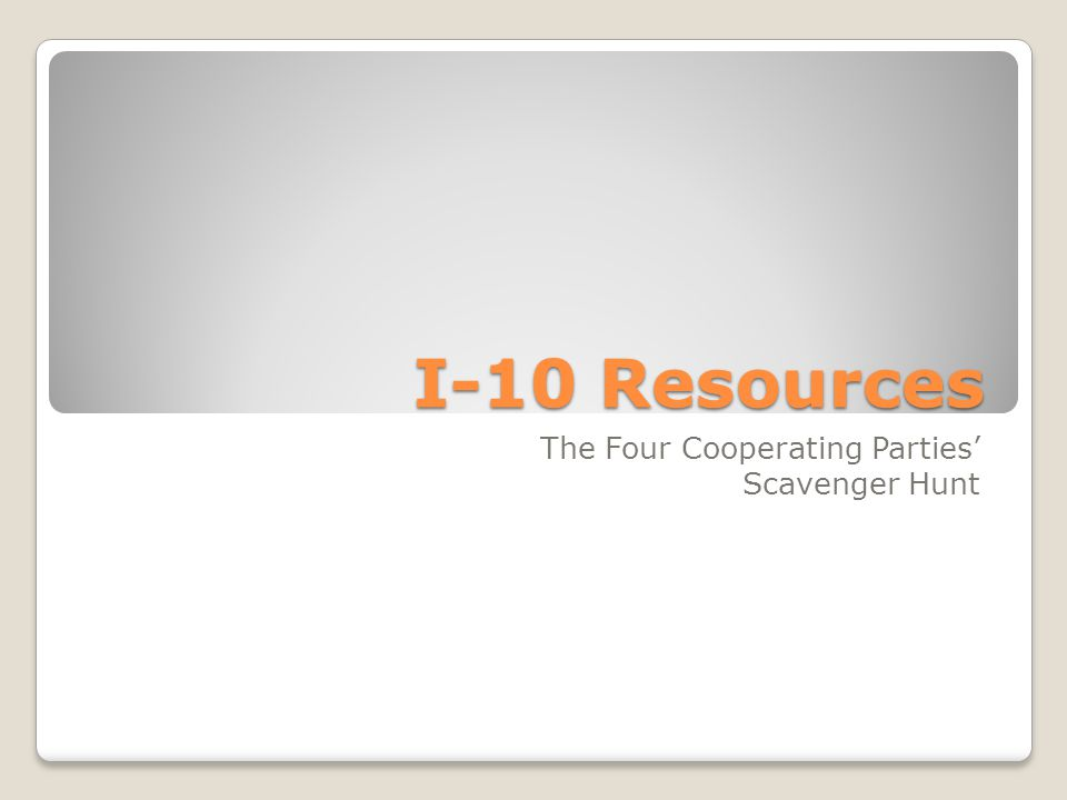 I-10 Resources The Four Cooperating Parties Scavenger Hunt