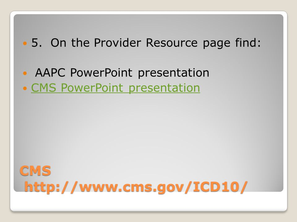 CMS http://www.cms.gov/ICD10/ 5.