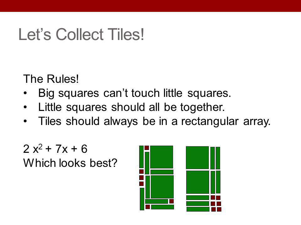 Lets Collect Tiles! The Rules! Big squares cant touch little squares. Little squares should all be together. Tiles should always be in a rectangular a