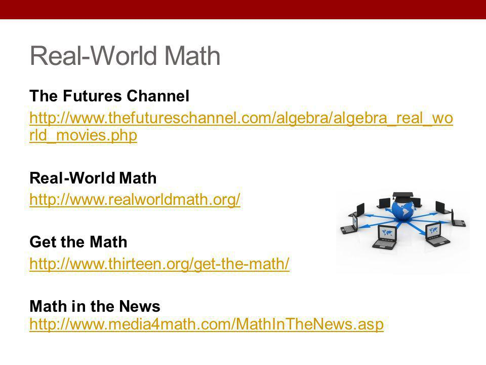 Real-World Math The Futures Channel http://www.thefutureschannel.com/algebra/algebra_real_wo rld_movies.php Real-World Math http://www.realworldmath.o