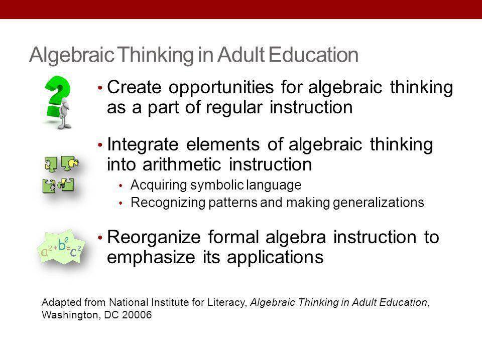 Create opportunities for algebraic thinking as a part of regular instruction Integrate elements of algebraic thinking into arithmetic instruction Acqu