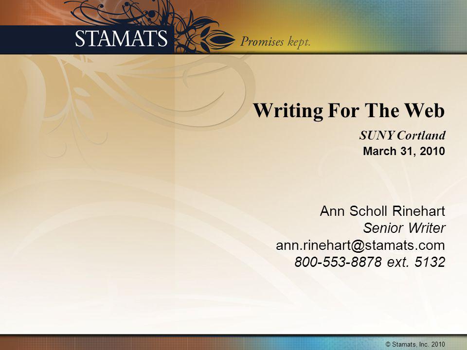 Writing For The Web SUNY Cortland March 31, 2010 Ann Scholl Rinehart Senior Writer ann.rinehart@stamats.com 800-553-8878 ext.