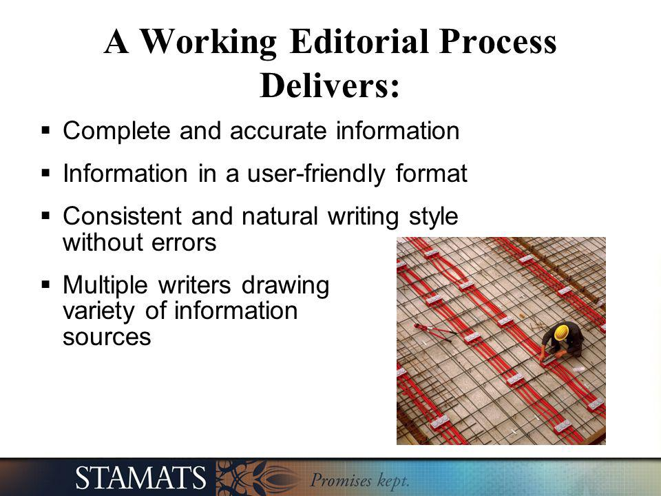 A Working Editorial Process Delivers: Complete and accurate information Information in a user-friendly format Consistent and natural writing style wit