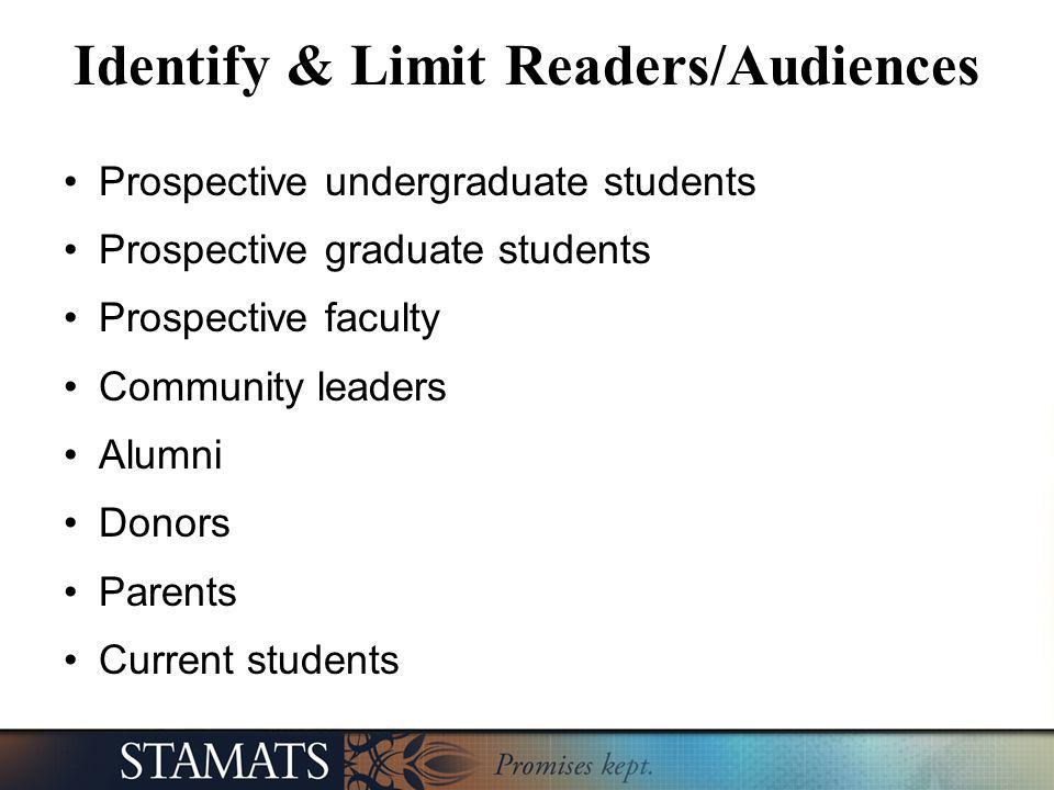 Identify & Limit Readers/Audiences Prospective undergraduate students Prospective graduate students Prospective faculty Community leaders Alumni Donors Parents Current students
