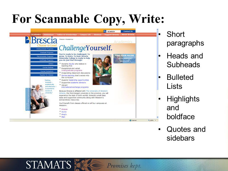 For Scannable Copy, Write: Short paragraphs Heads and Subheads Bulleted Lists Highlights and boldface Quotes and sidebars