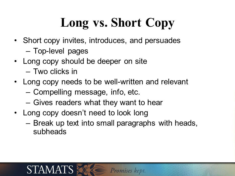 Short copy invites, introduces, and persuades –Top-level pages Long copy should be deeper on site –Two clicks in Long copy needs to be well-written an