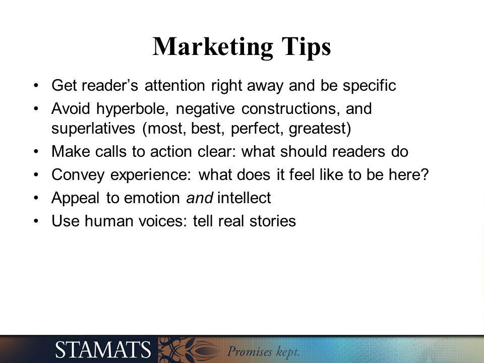 Marketing Tips Get readers attention right away and be specific Avoid hyperbole, negative constructions, and superlatives (most, best, perfect, greate
