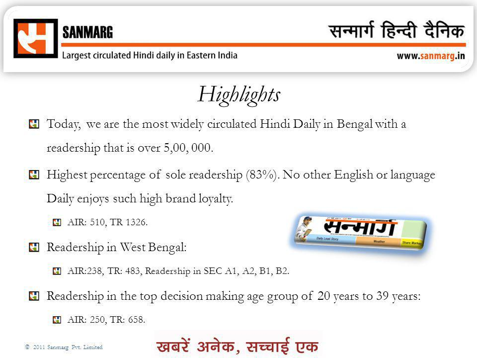 © 2011 Sanmarg Pvt. Limited Highlights Today, we are the most widely circulated Hindi Daily in Bengal with a readership that is over 5,00, 000. Highes