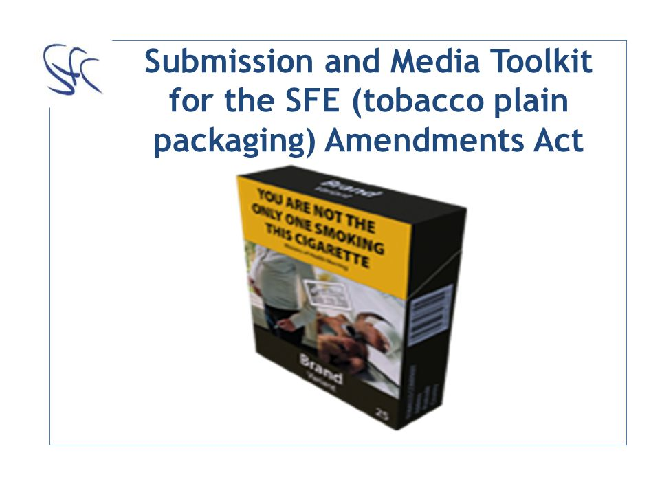 Submission and Media Toolkit for the SFE (tobacco plain packaging) Amendments Act